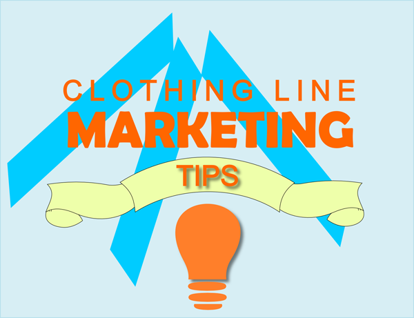 Starting A Clothing Line - Marketing Tips Part I