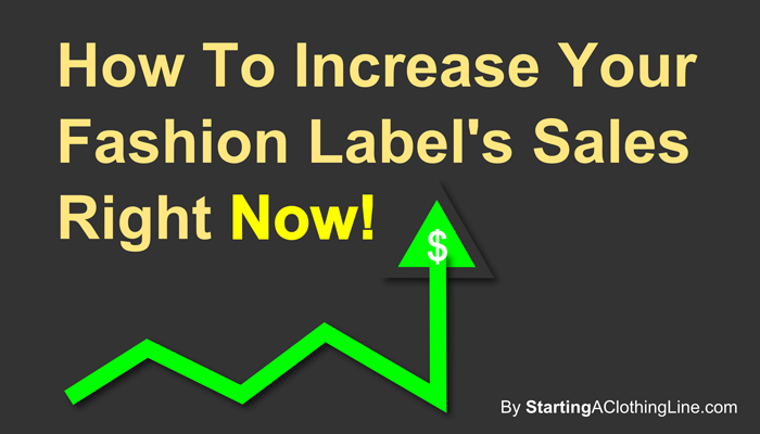 How To Increase Your Fashion Label Sales Right Now
